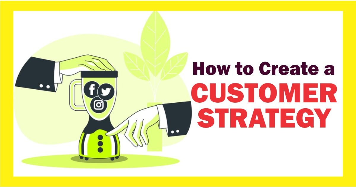 How to Create a Customer Strategy