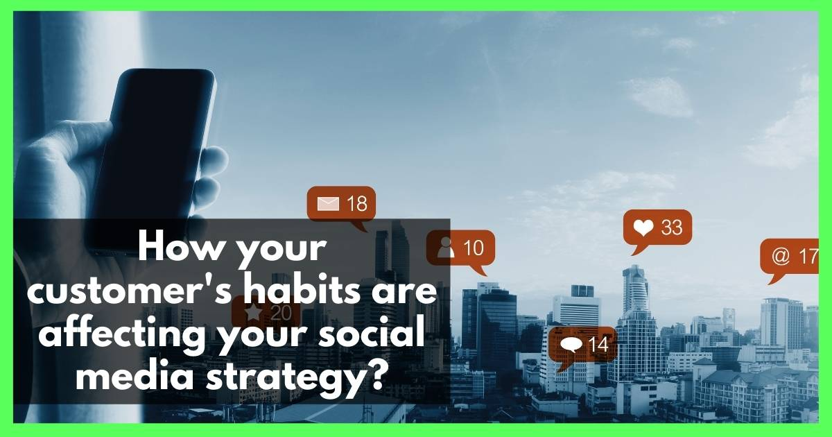 How your customer's habits are affecting your social media strategy
