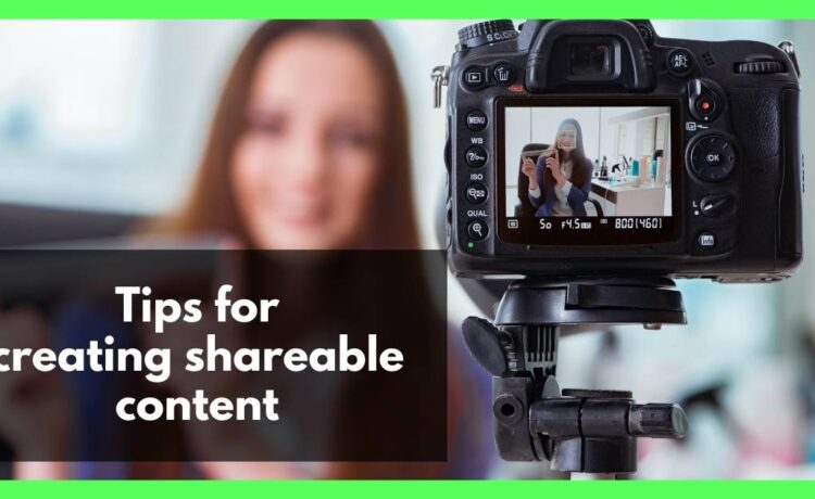 Tips for creating shareable content